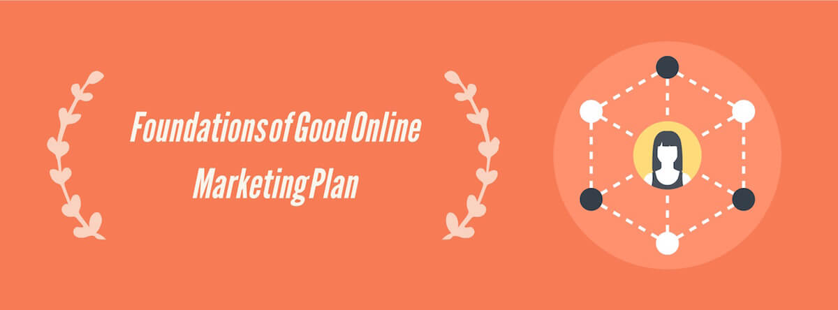 Foundations of Good Online Marketing Plan